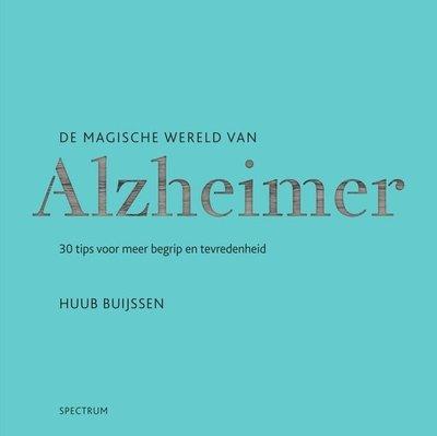 De magische wereld van Alzheimer. 30 tips voor meer begrip en tevredenheid.
